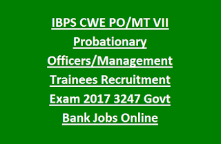 IBPS CWE PO, MT VII Probationary Officers, Management Trainees Recruitment Exam 2017 3247 Govt Bank Jobs Online