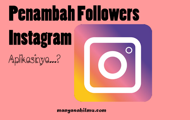 4  Aplikasi Terbaik Penambah Followers Instagram 2019