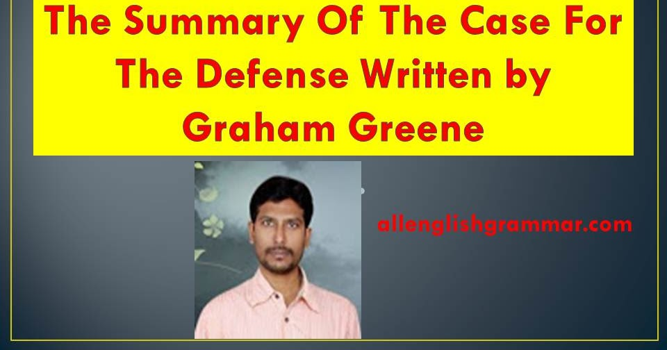 "case defence graham greene essay The main theme of the story ""the case for the defence"" by graham greene is earthly justice versus divine justice this theme is enhanced by motifs such as fear."