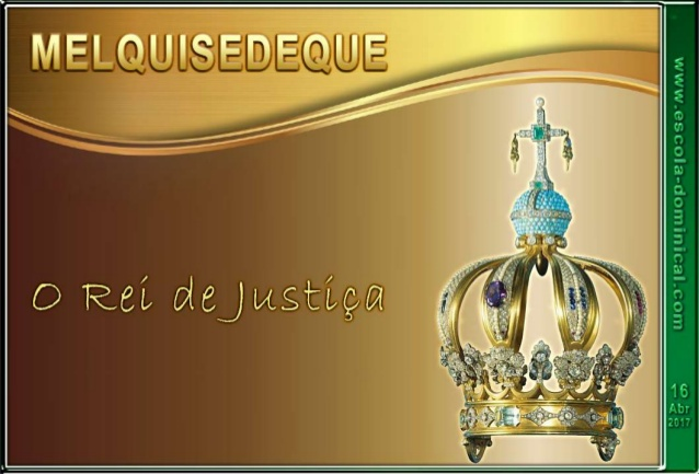 https://www.slideshare.net/ismaelpoliveira/lio-03-melquisedeque-o-rei-de-justia?ref=http://www.escola-dominical.com/