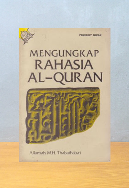 MENGUNGKAP RAHASIA AL-QUR'AN, Allamah M. H. Thabathaba'i