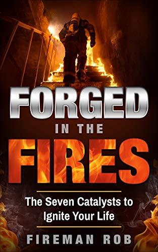 Forged In The Fires By Fireman Bob