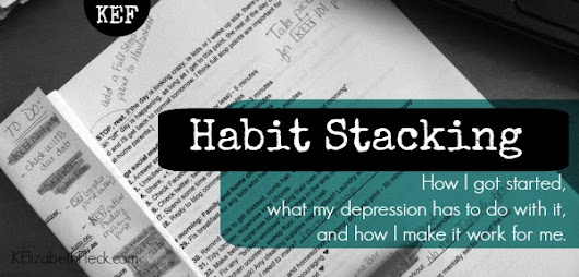 Habit Stacking: how I began, what my depression has to do with it, and how I make it work for me.