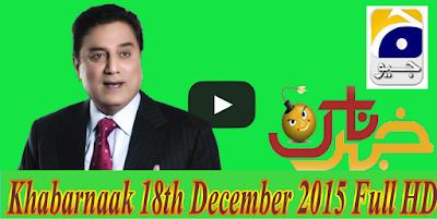Khabarnaak 18th December 2015 On Geo News Watch Online