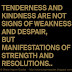 Tenderness and Kindness are not signs of weakness and despair, but manifestations of strength and resolutions...!!!