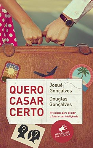 Quero Casar Certo Princípios para Decidir o Futuro com Inteligência - Josué Gonçalves, Douglas Gonçalves