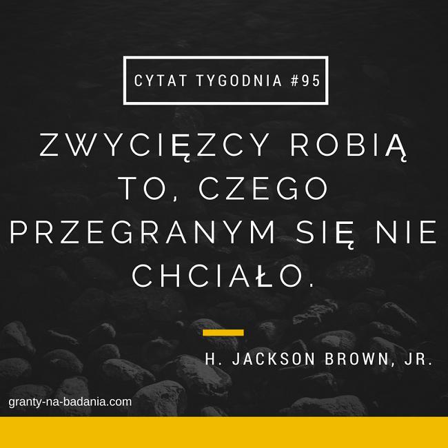 Zwycięzcy robią to, czego przegranym się nie chciało - H. Jackson Brown, Jr.