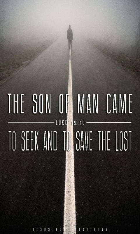 """For the Son of Man came to seek and to save the lost."""""""