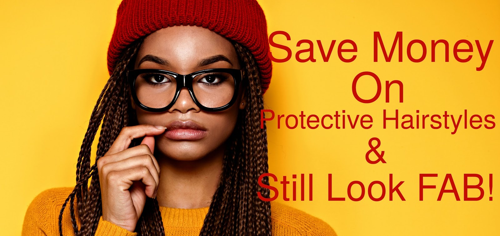 No one wants to break the bank on protective Hairstyles, but they also want to look good, so this article shows you how to rock them well and save money!