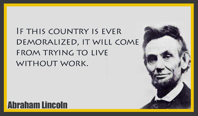 If this country is ever demoralized, it will come from trying to live without work Abraham Lincoln quotes