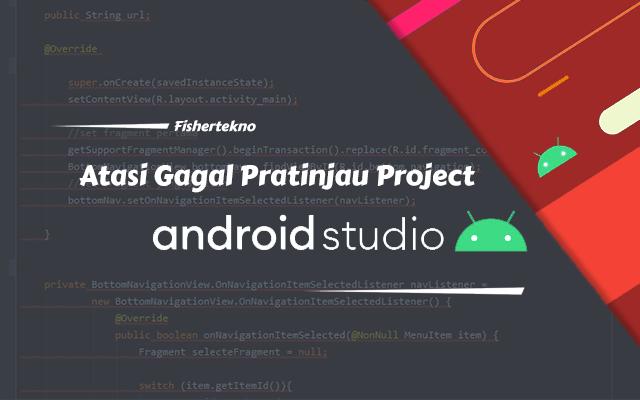 Tips atasi gagal pratinjau project Android Studio