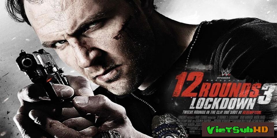 Phim 12 vòng sinh tử 3: Phong tỏa VietSub HD | 12 Rounds 3: Lockdown 2015