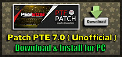 (PES 2016) Patch PTE 7.0 Unofficial : Download + Install
