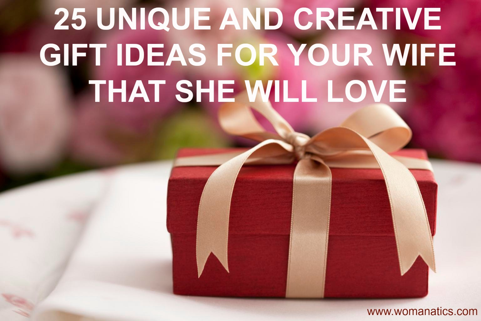25 Unique And Creative Gift Ideas For Your Wife That She Will Love