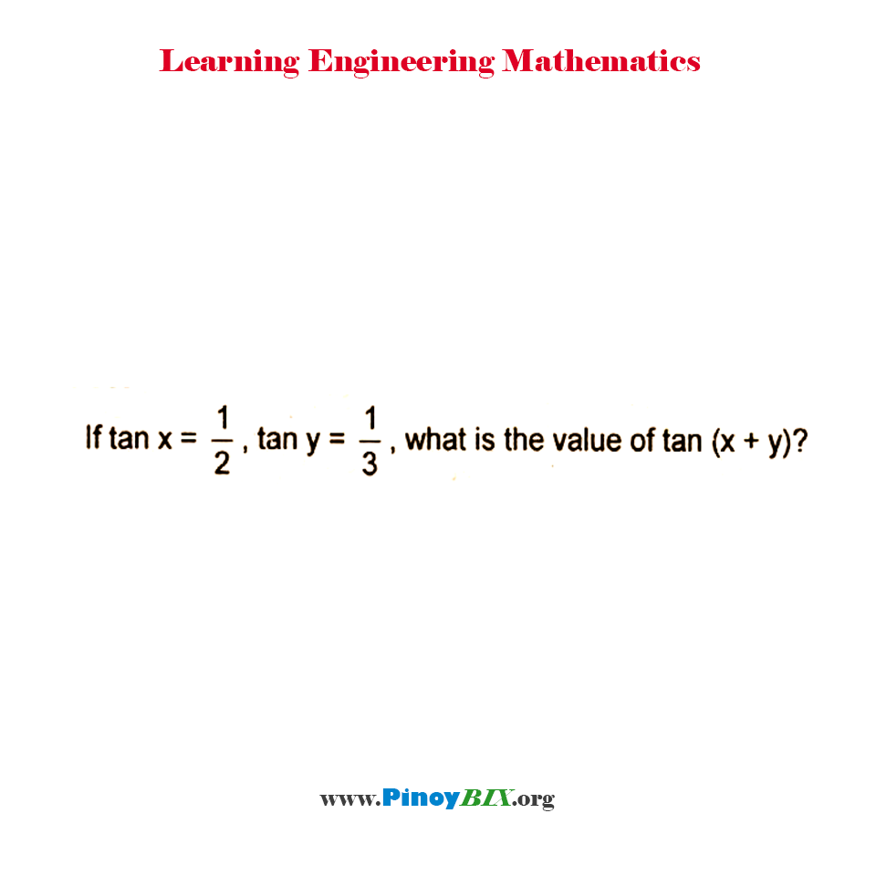 If tan x = 1/2, tan y = 1/3, what is the value of tan (x + y)?