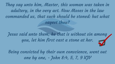 He that is without sin among you, let him first cast a stone at her.