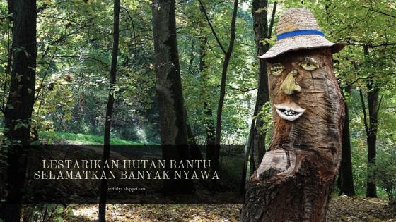 Menjaga Kelestarian Hutan Artinya Bantu Selamatkan Banyak Nyawa
