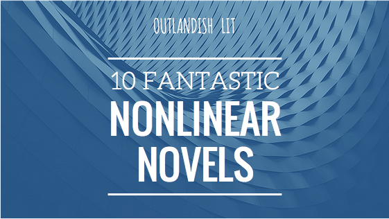 10 Fantastic Nonlinear Novels :: Outlandish Lit