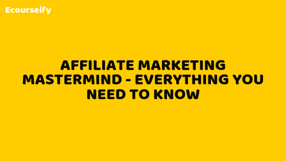 Affiliate Marketing Mastermind – Everything You Need To Know