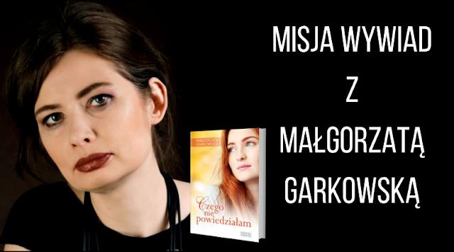 Misja Wywiad z Małgorzatą Garkowską