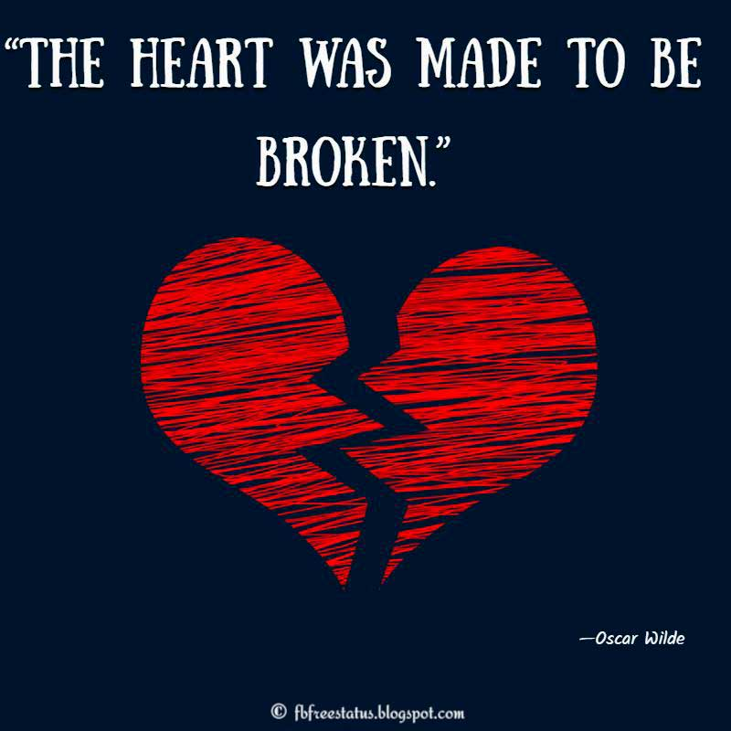 """The heart was made to be broken."" - Heartbroken Quote"