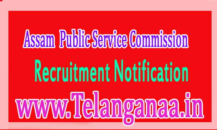Assam Public Service Commission APSC Recruitment Notification 2016