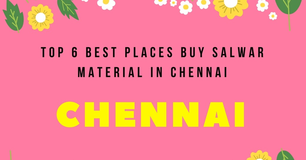 Top 6 Best Places To Buy Salwar Material In Chennai