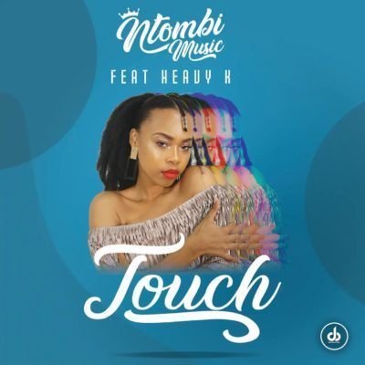Ntombi Music - Touch (Feat. Heavy-K)