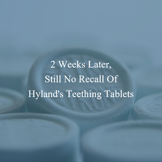 In October FDA issued an official Safety Alert about the belladonna in homeopathic teething tablets and gels but Hyland has declined to recall.