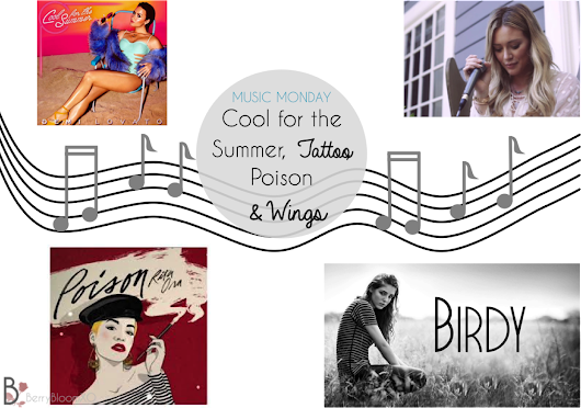Cool for the Summer, Tattoo, Poison + Wings | MUSIC MONDAY