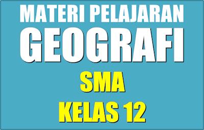 Materi Pelajaran Geografi SMA Semester 1/2 Kelas 12