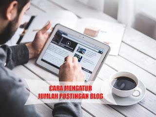 Cara Mengatur Jumlah Postingan Blog