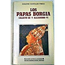 """Los papas Borgia Calixto III y Alejandro VI"""" de Susane Shüller Piroli (Edicions Alfons el Magnanim 1991)"""