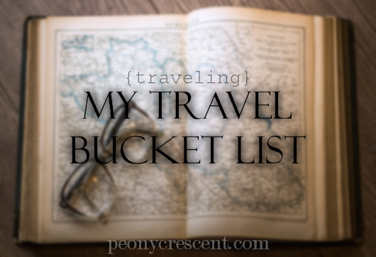 Peony Crescent by Nisa Hilal: { Traveling } My Travel Bucket List: Why I want to travel the world.