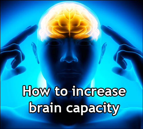 How to increase brain capacity guide