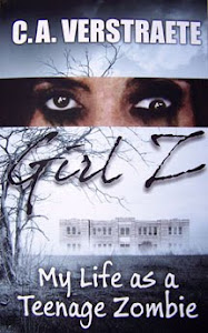 Girl Z: My Life as a Teenage Zombie by C.A. Verstraete - Coming this August!