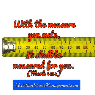 With the measure you mete, it shall be measured for you. Mark 4;24