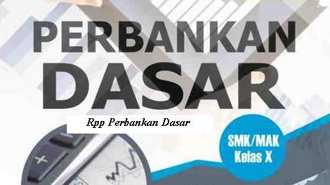 Download Rpp Mata Pelajaran Perbankan Dasar SMK Kelas X Jurusan Akuntansi Semester 1 dan 2 Kurikulum 2013 Revisi 2017