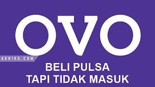 Beli Pulsa Pakai OVO, Tidak Masuk, apa yang harus dilakukan?
