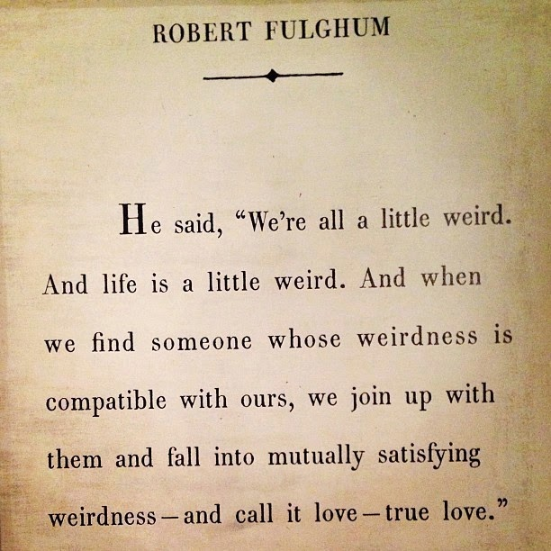 Robert Fulghum He Said Were All A Little Weird And Life Is A