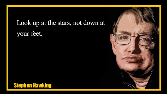 Look up at the stars, not down at your feet Stephen Hawking quotes