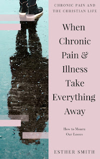 When Chronic Pain & Illness Take Everything Away by Esther Smith