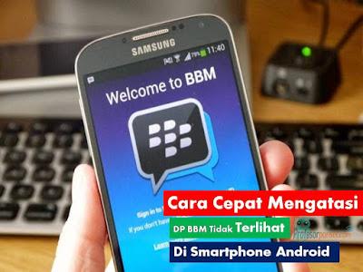 Cara Cepat Mengatasi DP BBM Tidak Terlihat di Smartphone Android