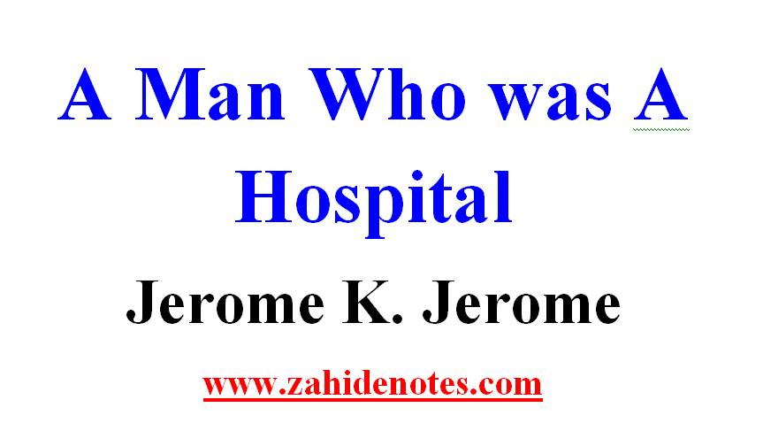 A Man Who was A Hospital by Jerome K  Jerome Summary and Notes
