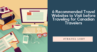 6 Recommended Travel Websites to Visit before Traveling for Canadian Travelers