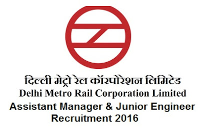 DMRC Assistant Manager & Junior Engineer recruitment 2016