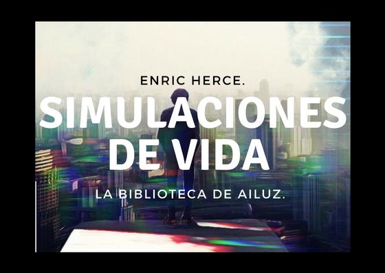 Simulaciones de vida.-Enric Herce.