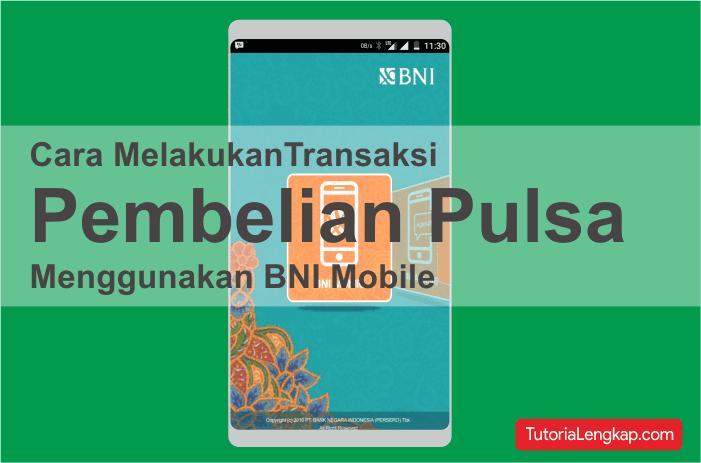 Berikut ini merupakan panduan bagaimana cara membeli pulsa secara online menggunakan akun BNI Tutorial Beli Pulsa Online Melalui BNI Mobile Banking