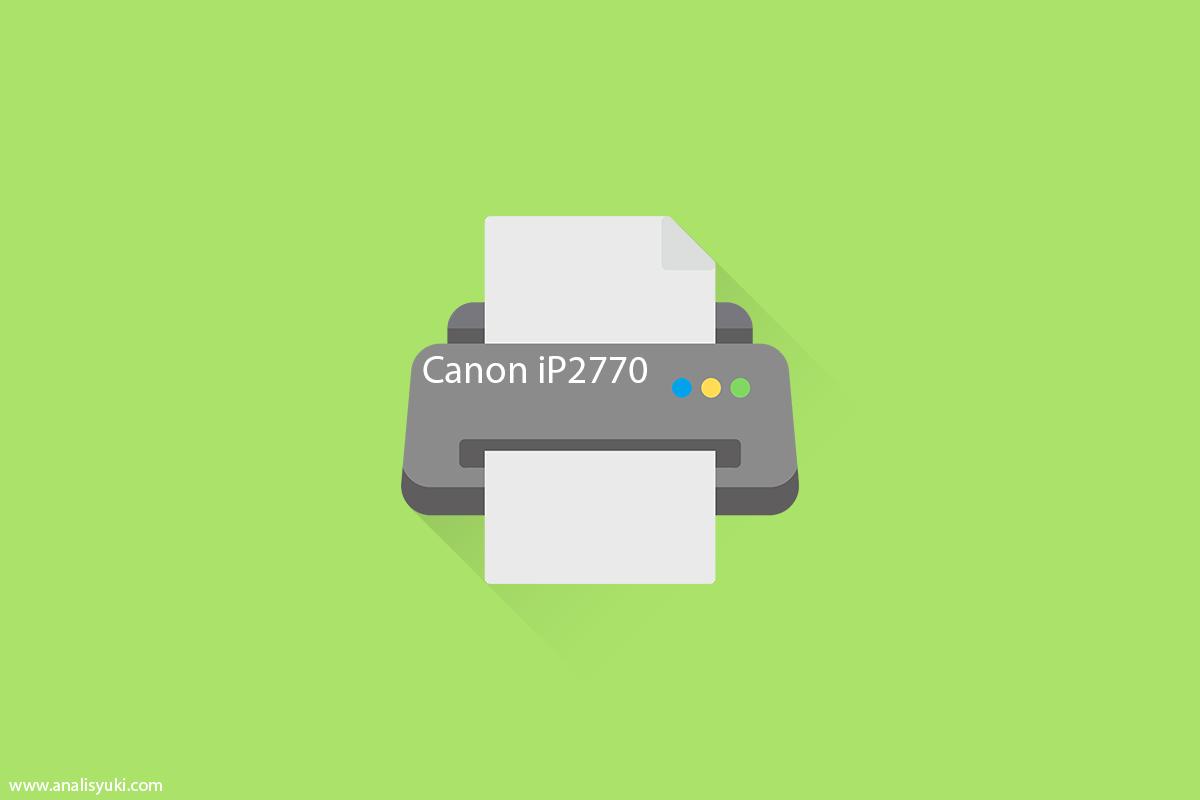 Cara Install Driver Printer Canon iP2770 atau iP2772