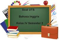 Soal UTS Bahasa Inggris Kelas 4 Semester 2 untuk Tahun Ajaran 2017/2018